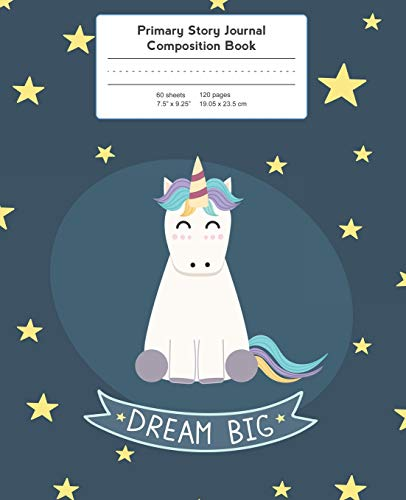 9781720027461: Primary Story Journal Composition Book: Unicorn Dream Big Notebook Grade Level K-2 Draw and Write (Primary Story Journals)