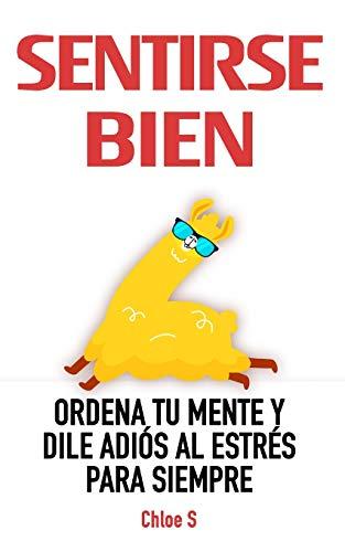 9781720107903: Sentirse Bien: Ordena Tu Mente y Dile Adiós al Estrés Para Siempre: Libro en Español/ Feeling good Spanish book Version