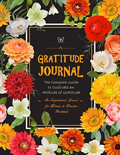 9781720109303: My Gratitude Journal The Complete Guide to Cultivate an Attitude of Gratitude: An Inspirational Journal for Women to Practice Gratitude (Journals for Women to Write In)