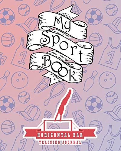 My sport book - Horizontal bar training: Till Hunter