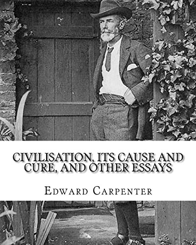 Civilisation, its cause and cure, and other: Edward Carpenter