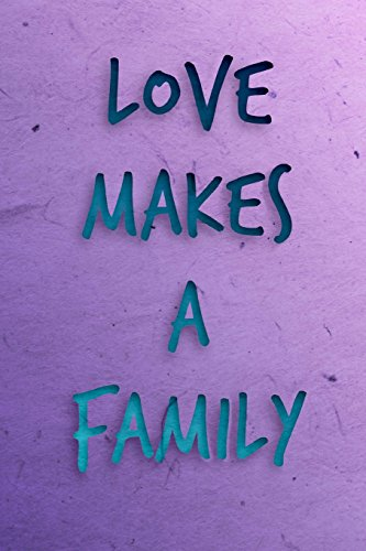 Love Makes a Family: 6x9in, 150 Pages,: Zootown Press