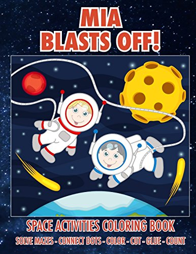 9781721163977: Mia Blasts Off! Space Activities Coloring Book: Solve Mazes - Connect Dots - Color - Cut - Glue - Count (Personalized Books for Children)