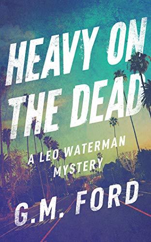 9781721336203: Heavy on the Dead (Leo Waterman Mystery)