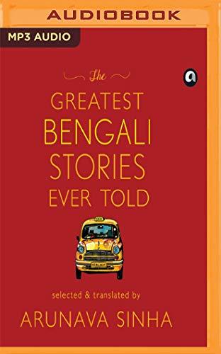 The Greatest Bengali Stories Ever Told (CD-Audio): Arunava Sinha