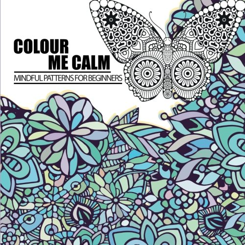 9781721558056: Colour Me Calm: Mindful Patterns For Beginners: A Unique Anti-Stress Creative Colouring Book * Perfect Gift For Men, Women, and Children: Volume 1