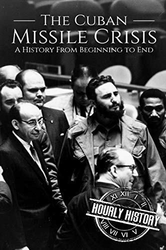 The Cuban Missile Crisis : A History: Hourly History