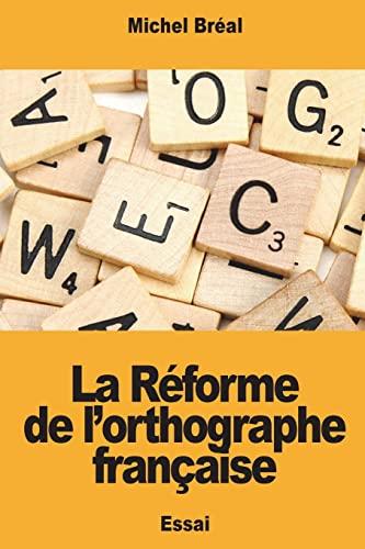 La R?forme de l'Orthographe Fran?aise: Breal, Michel