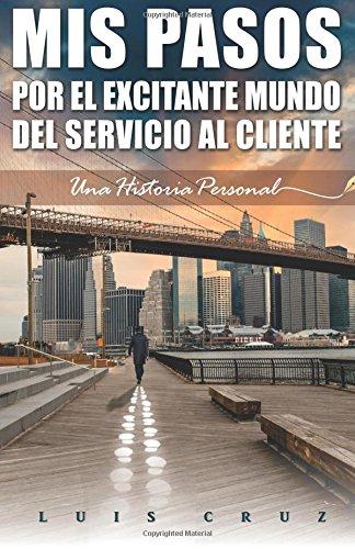 Stock image for Mis pasos por el excitante mundo del Servicio al Cliente: Una Historia Personal for sale by Revaluation Books