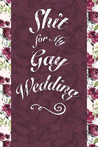 Shit for My Gay Wedding: 6x9 Journal,: Bawdy Boy Books
