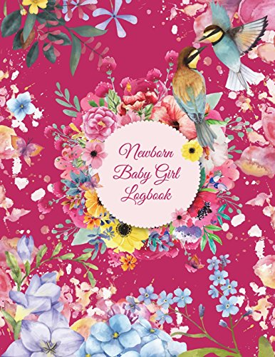Newborn Baby Girl Logbook: Colorful Flowers Garden,: Planners, Rose and.