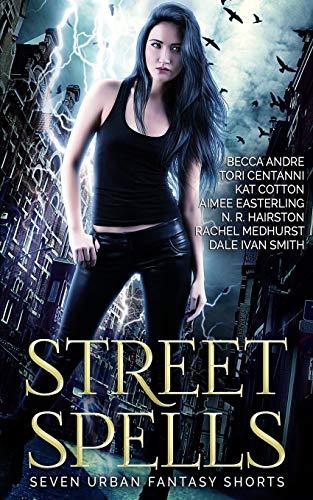 Street Spells : Seven Urban Fantasy Shorts: Becca Andre; Rachel