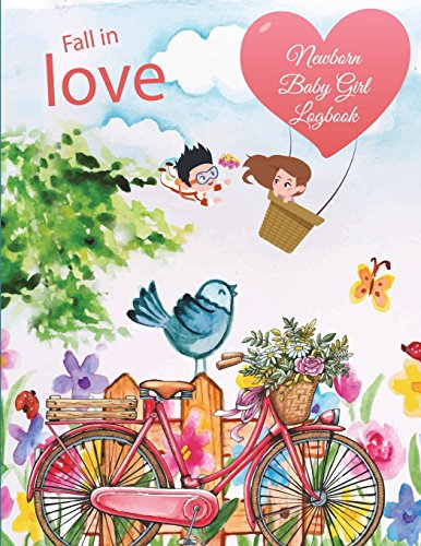 Fall in Love: Newborn Baby Girl Logbook: Planners, Rose and.