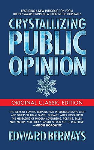 Crystallizing Public Opinion : Original Classic Edition: Bernays, Edward