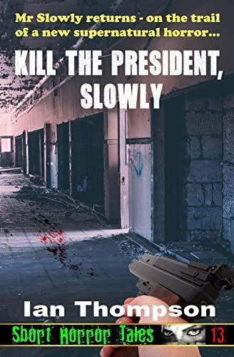 Kill The President, Slowly (Paperback): Ian Thompson