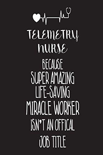 Telemetry Nurse Because Super Amazing Life-Saving Miracle: Creative Juices Publishing
