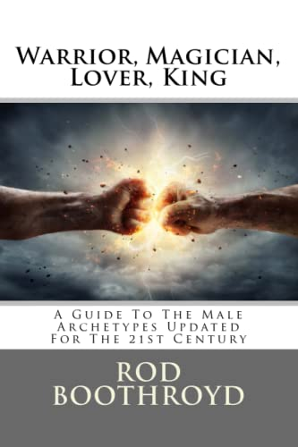 9781722820893: Warrior, Magician, Lover, King: A Guide To The Male Archetypes Updated For The 21st Century: A guide to men's archetypes, emotions, and the development of the mature masculine in the world today.