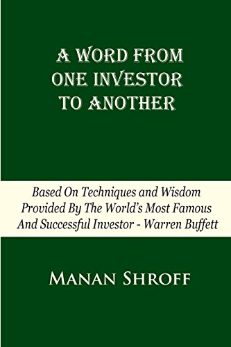 9781722884451: A Word From One Investor To Another: Based On Techniques And Wisdom Provided By The World's Most Famous And Successful Investor Warren Buffett