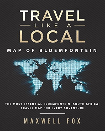 9781723064647: Travel Like a Local - Map of Bloemfontein: The Most Essential Bloemfontein (South Africa) Travel Map for Every Adventure [Idioma Inglés]