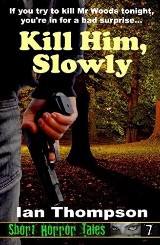 Kill Him, Slowly (Paperback): Ian Thompson