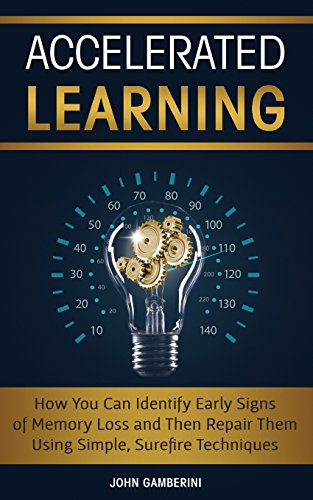 9781723139741: Accelerated Learning: How You Can Identify Early Signs of Memory Loss and Then Repair Them Using Simple Techniques