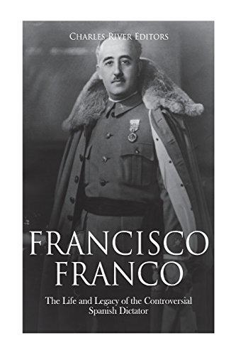 Francisco Franco: The Life and Legacy of: Charles River Editors