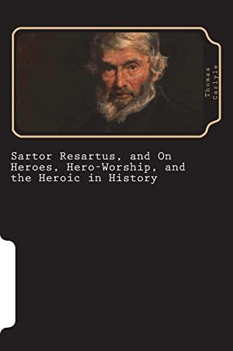 Sartor Resartus, and on Heroes, Hero-Worship, and: Carlyle, Thomas