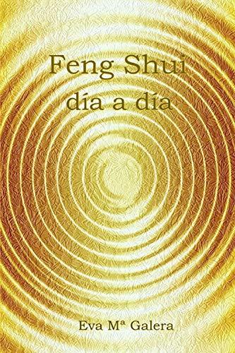 9781723802690: Feng Shui Día a Día: Todo fluye en un hogar Feng Shui, cuando no hay equilibrio en el hogar, no hay equilibrio en tu vida.