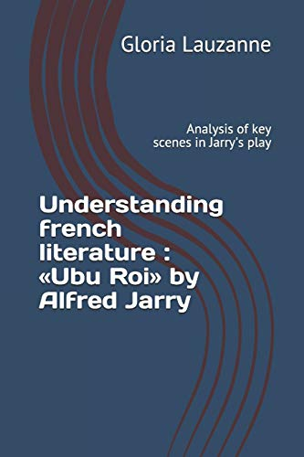 9781723829017: Understanding french literature : «Ubu Roi» by Alfred Jarry: Analysis of key scenes in Jarry's play