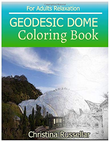 GEODESIC DOME Coloring Book For Adults Relaxation: Christina Russellar
