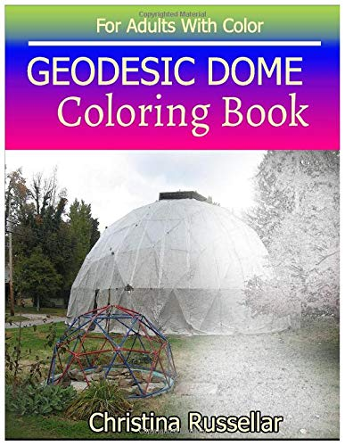 GEODESIC DOME Coloring Book For Adults With: Christina Russellar