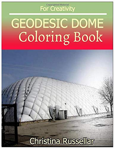 GEODESIC DOME Coloring book For Creativity: GEODESIC: Christina Russellar