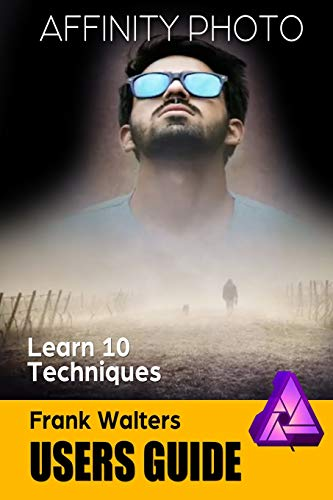 9781724091130: Affinity Photo Users Guide: Learn 10 Techniques