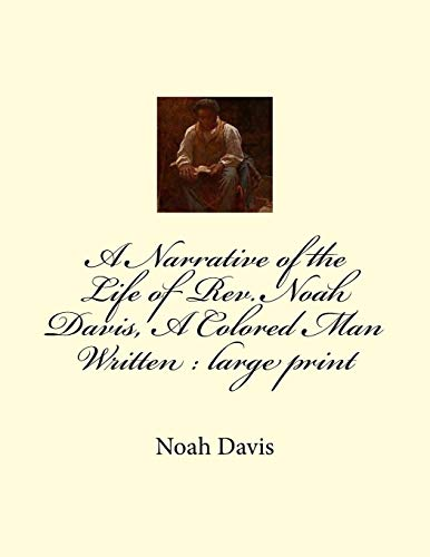 9781724864697: A Narrative of the Life of Rev. Noah Davis, A Colored Man Written: large print