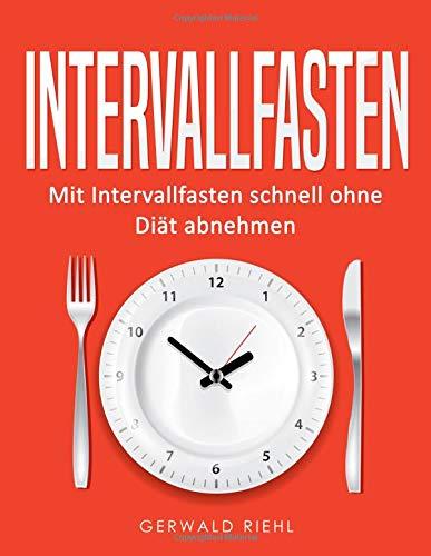 Intervallfasten: Mit Intervallfasten schnell ohne Diät abnehmen: Gerwald Riehl