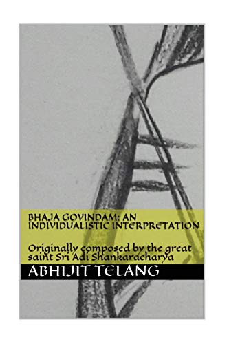 Bhaja Govindam: An Individualistic Interpretation: Originally Composed: Abhijit Anant Telang