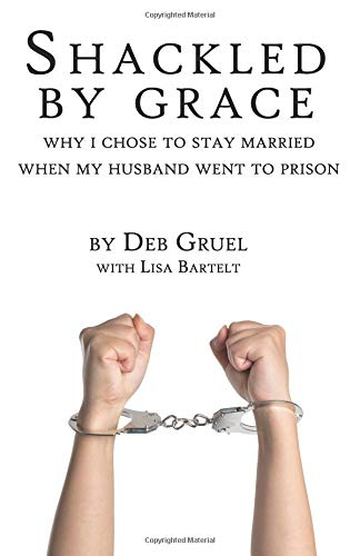 Shackled By Grace: Why I Chose to: Lisa Bartelt, Deb