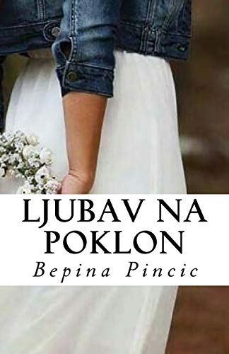 Ljubav na poklon: Roman (Serbian Edition): Pincic, Bepina