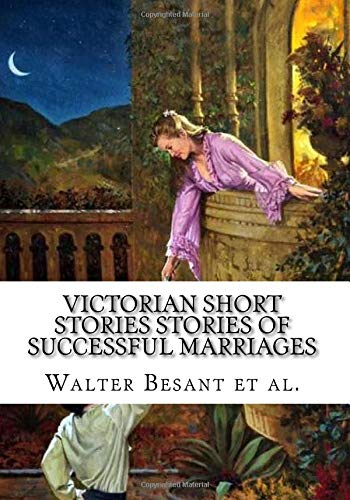 Victorian Short Stories Stories of Successful Marriages: Besant, Walter