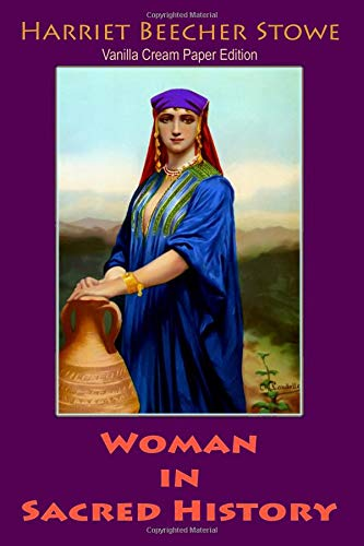 Woman in Sacred History (Paperback): Harriet Beecher Stowe