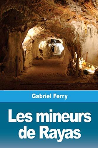 Les Mineurs de Rayas (Paperback): Gabriel Ferry