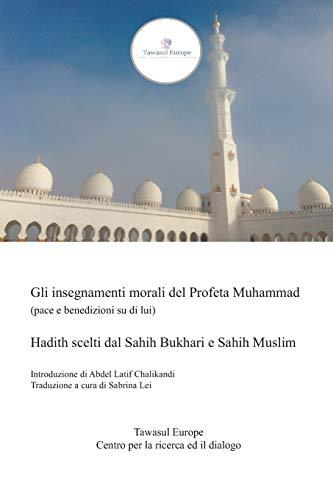 Gli Insegnamenti Morali del Profeta Muhammad (Pace: Muslim Bukhari