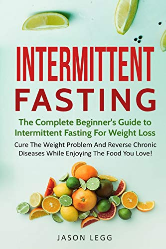 Intermittent Fasting: The Complete Beginners Guide To