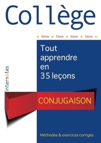 9781726852401: Collège : Conjugaison - Tout apprendre en 35 leçons - Méthodes et exercices corrigés - 6ème - 5ème - 4ème - 3ème