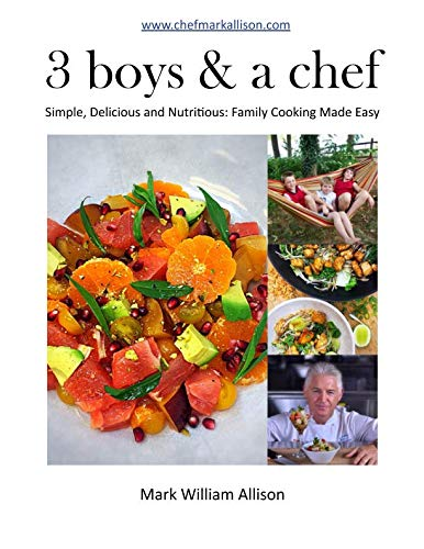 9781727150353: 3 boys & a chef: Simple, Delicious and Nutritious: Family Cooking Made Easy