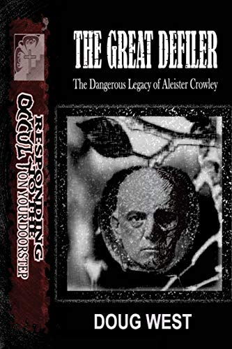 9781727240177: The Great Defiler-: The Dangerous Legacy of Aleister Crowley (Responding to the Occult on Your Doorstep)