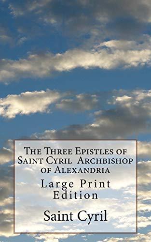 The Three Epistles of Saint Cyril Archbishop: Saint Cyril