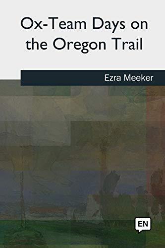 Ox-Team Days on the Oregon Trail (Paperback): Ezra Meeker