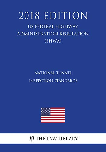 9781727529166: National Tunnel Inspection Standards (US Federal Highway Administration Regulation) (FHWA) (2018 Edition)