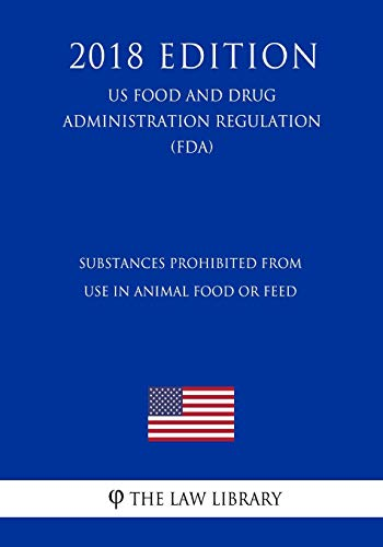 Substances Prohibited from Use in Animal Food: The Law Library